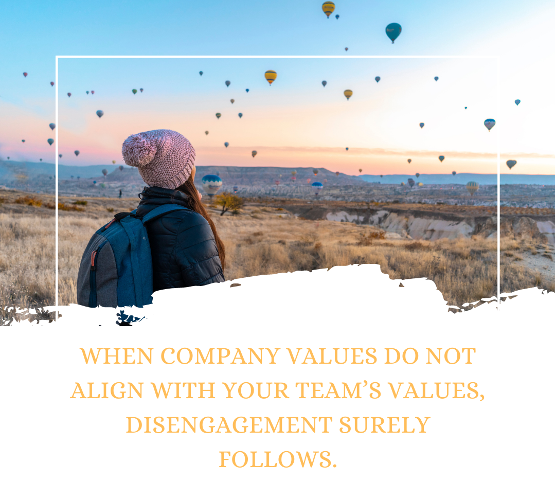 When company values do not align with your team's values, disengagement surely follows.